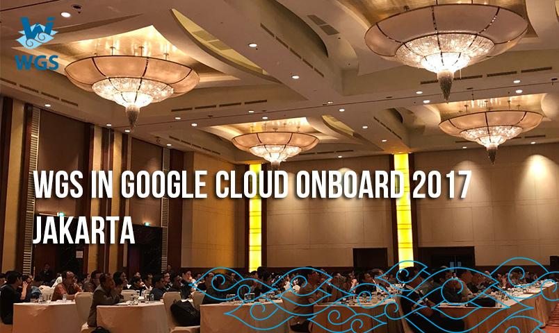 https://blog.wgs.co.id/wp-content/uploads/2017/07/WGS-in-Google-Cloud-OnBoard-2017-Jakarta.jpg