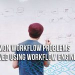 4-Common-Workflow-Problems-Resolved-Using-Workflow-Engine